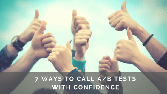 7 WAYS TO CALL A/B TESTS WITH CONFIDENCE