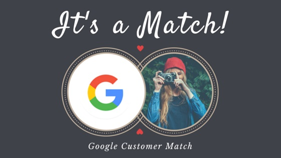 Google Customer Match: A New Great Opportunity to Retarget Your Customers